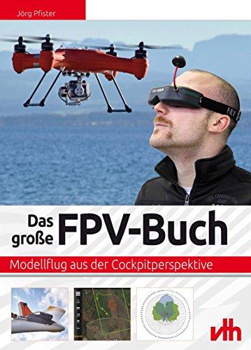 Das große FPV-Buch: Modellflug aus der Cockpitperspektive (German Edition)