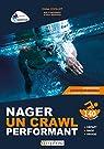 Nager un crawl performant - Départ, nage, virage : 140 fiches pratiques par Chollet