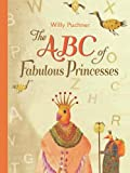 The ABC of Fabulous Princesses, Willy Puchner, 0735841136