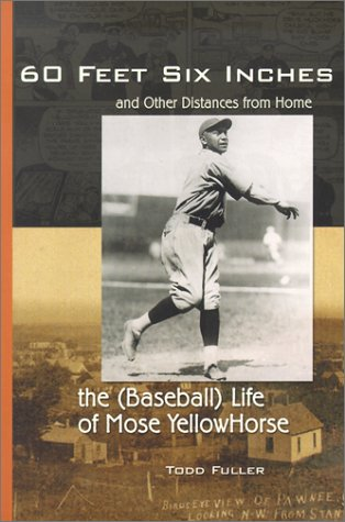 60 Feet Six Inches and Other Distances from Home: The (Baseball) Life of Mose YellowHorse pdf epub