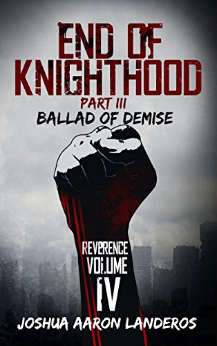End of Knighthood Part III: Ballad of Demise (Reverence Book 4) by [Landeros, Joshua]