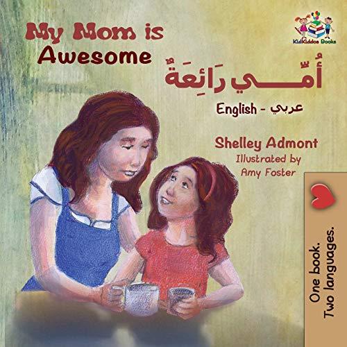 My Mom Is Awesome (English Arabic Children's Book): Arabic Book for Kids (English Arabic Bilingual Collection) (Arabic Edition) by Kidkiddos Books Ltd.