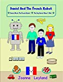Daniel And The French Robot - Book 1: Two lovely stories in English teaching French to 3 - 7 year olds: Daniel Meets The French Robot / The Day Daniel Wasn't Well (Young Cool Kids Learn French)
