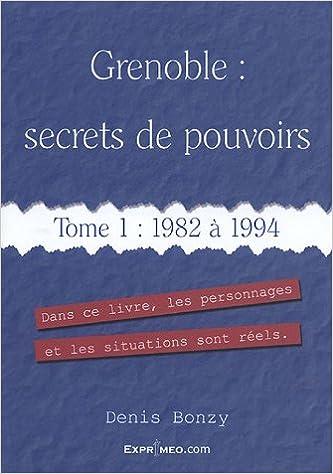Lire en ligne Grenoble : secrets de pouvoirs : Tome 1, 1982 à 1994 pdf