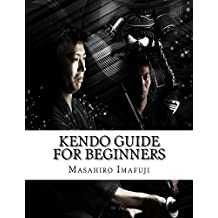 Kendo Guide for Beginners:  A Kendo Instruction Book Written By A Japanese For Non-Japanese Speakers Who Are Enthusiastic to Learn Kendo