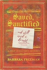 Saved, Sanctified...and Still Need A Drink!: A Self Discovery Journey by Barbara Freeman (2015-08-21) Paperback