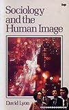 Sociology and the Human Image, Lyon, David, 0877848432