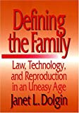 Defining the Family : Law, Technology, and Reproduction in an Uneasy Age, Dolgin, Janet L., 0814719171