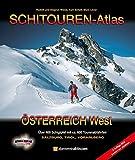 SCHITOUREN-ATLAS Österreich West: Über 400 Schigipfel in Salzburg, Tirol und Vorarlberg - mit ca. 600 Tourenabfahrten