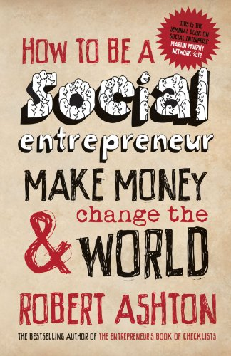 Robert Ashton, author of How to be a Social Entrepreneur: Make Money and  Change the World