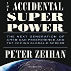 The Accidental Superpower: The Next Generation of American Preeminence and the Coming Global Disorder Hörbuch von Peter Zeihan Gesprochen von: Peter Zeihan