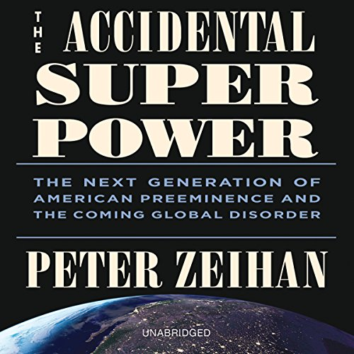 The Accidental Superpower: The Next Generation of American Preeminence and the Coming Global Disorder Audiobook [Free Download by Trial] thumbnail