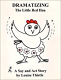 Dramatizing the Little Red Hen, Louise Thistle, 0964418657