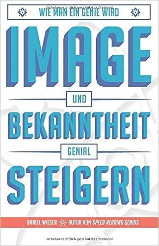 Cover des Buchs: Image und Bekanntheit genial steigern: Das bekannte Genie (Wie man ein Genie wird)