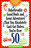 Unbelievably Good Deals and Great Adventures That You Absolutely Can't Get Unless You're Over 50, Joan R. Heilman, 0809227924