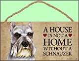 "A house is not a home without Schnauzer Dog - 5"" x 10"" Door Sign"