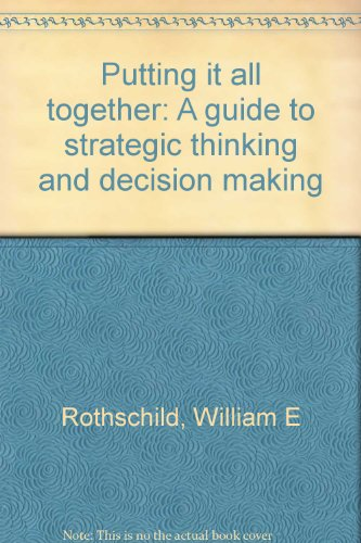 Putting it all together: A guide to strategic thinking and decision making
