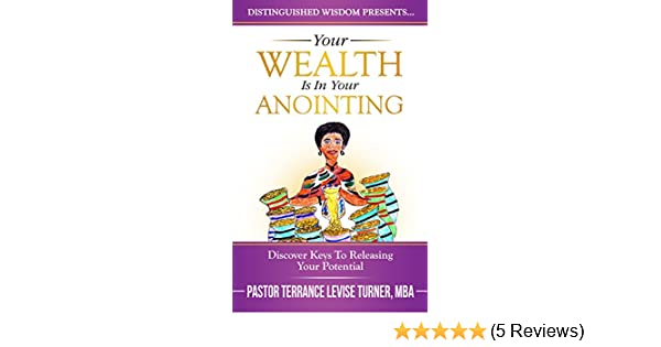 Your wealth is in your anointing discover keys to releasing your your wealth is in your anointing discover keys to releasing your potential distinguished wisdom presents kindle edition by terrance levise turner fandeluxe Choice Image