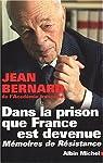 Dans la prison que France est devenue. Mémoires de résistance par Bernard
