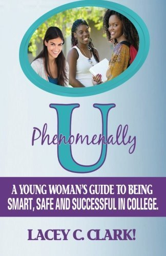 Phenomenally U: A Young Woman's Guide to being Smart, Safe, and Successful in College by Lacey C. Clark! (2013-06-02)