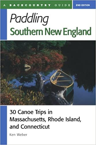 Book Paddling Southern New England: 30 Canoe Trips in Massachusetts, Rhode Island, and Connecticut, Second Edition (Backcountry Guides)