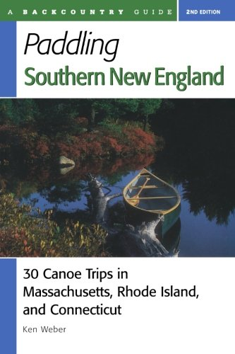 Paddling Southern New England: 30 Canoe Trips in Massachusetts, Rhode Island, and Connecticut, Second Edition