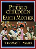 The Pueblo Children of the Earth Mother, Thomas E. Mails, 1569246696
