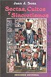 Sectas, Cultos y Sincretismos, Juan J. Sosa, 0897298926