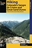 Hiking Colorado s Sangre de Cristos and Great Sand Dunes: A Guide to the Area s Greatest Hiking Adventures (Regional Hiking Series)