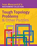 Tough Topology Problems and Other Puzzles, Ivan Moscovich, 1402727321
