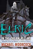 Elric In the Dream Realms (Chronicles of the Last Emperor of Melniboné, Vol. 5)