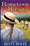 Hometown Heroines (True Stories of Bravery, Daring and Adventure, Betty Bolte, 1614173680
