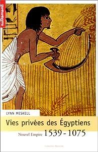 Vies privées des Egyptiens : Nouvel Empire 1539-1075 par Lynn Meskell