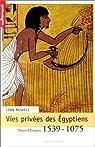 Vies privées des Egyptiens : Nouvel Empire 1539-1075 par Meskell