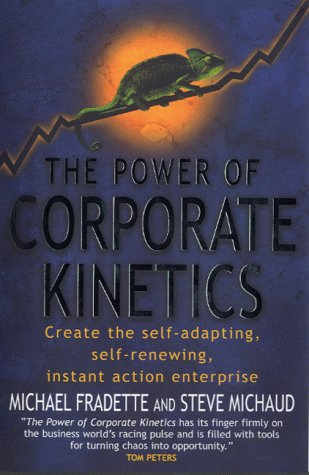 The Power of Corporate Kinetics: Self-adapting, Self Renewing, Instant-action Enterprise