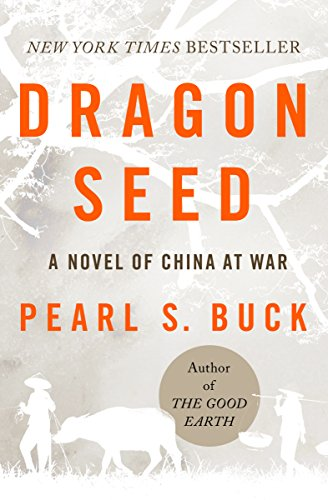 Dragon Seed: A Novel of China at War (Oriental Novels of Pearl S. Buck)