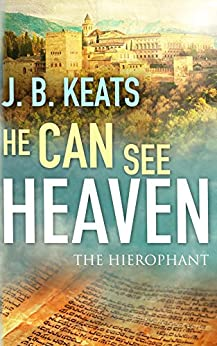 He Can See Heaven: The Hierophant by [Keats, J. B.]