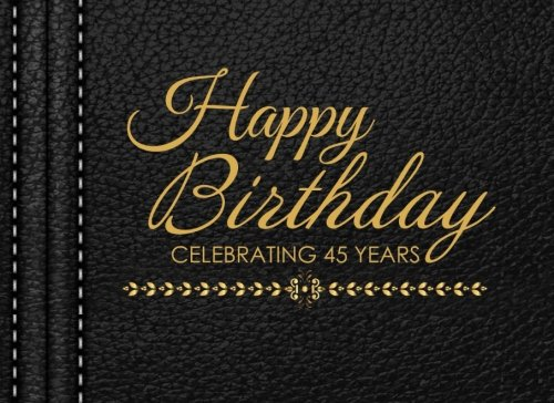 Happy Birthday Celebrating 45 Years: 45th Birthday Guest Book, Black Faux Leather, Keepsake, Memory Book