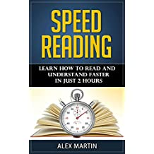 Speed Reading: Learn How to Read and Understand Faster in Just 2 hours (Reading Skills, Reading Comprehension, Read Faster, Rapid Reading)