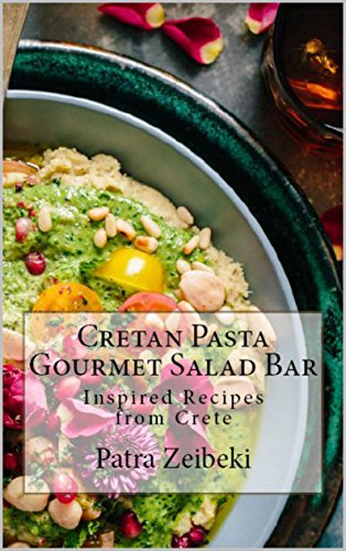 Cretan Pasta Gourmet Salad Bar: Inspired Recipes from Crete by Patra Zeibeki