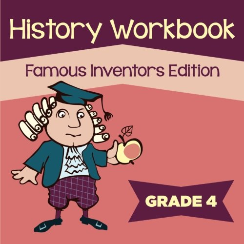 Download Grade 4 History Workbook: Famous Inventors Edition (History For Kids) pdf epub