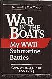 War in the Boats: My World War II Submarine Battles