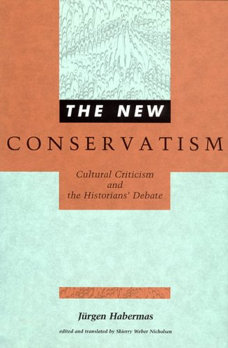 The New Conservatism: Cultural Criticism and the Historians' Debate (Studies in Contemporary German Social Thought)