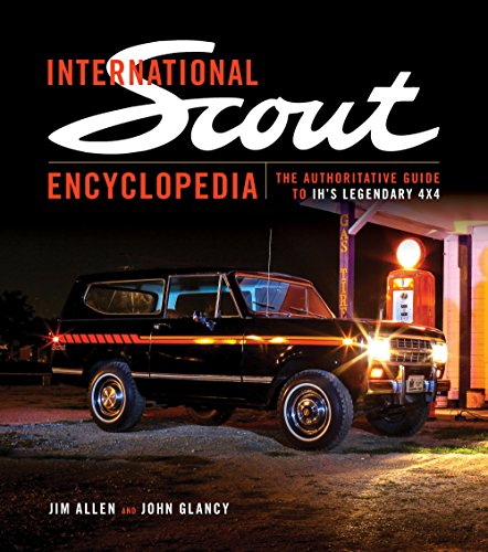 International Scout Encyclopedia: The Authoritative Guide to IH's Legendary 4x4 from Octane Press LLC