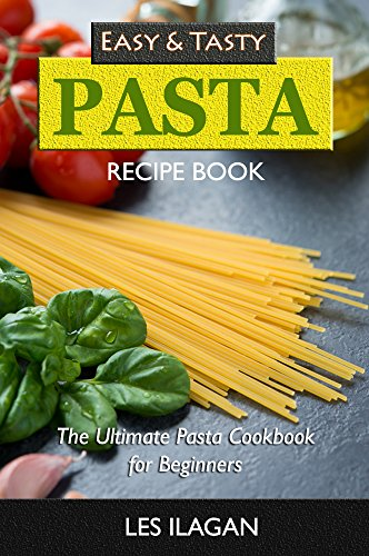 Easy and tasty pasta recipe book the ultimate pasta cookbook for easy and tasty pasta recipe book the ultimate pasta cookbook for beginners delicious pasta forumfinder Choice Image
