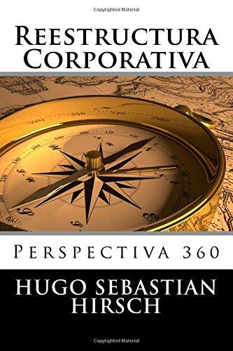 Reestructura Corporativa: Perspectiva 360 (Spanish Edition) [Hugo Sebastian Hirsch] (Tapa Blanda)