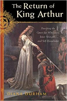 Book The Return of King Arthur: Completing the Quest for Wholeness, Inner Strength, and Self-Knowledge