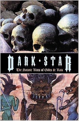 Dark Star: The Satanic Rites of Gilles De Rais