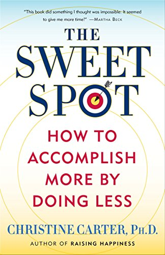 The Sweet Spot: How to Accomplish More by Doing Less cover