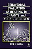 Behavioral Evaluation of Hearing in Infants and Young Children, Madell, Jane R., 3131079819